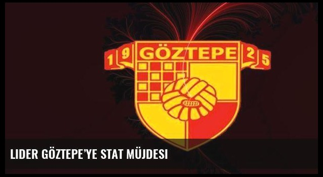 Lider Göztepe'ye stat müjdesi