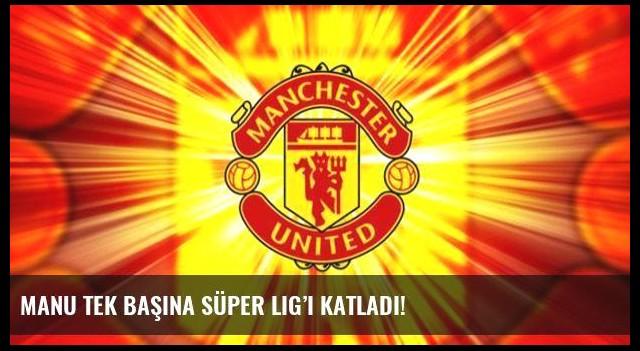 ManU tek başına Süper Lig'i katladı!