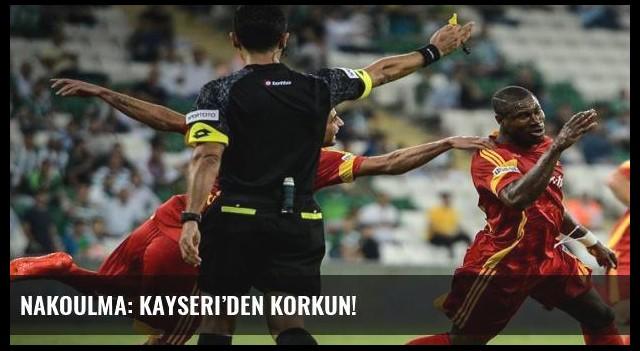 Nakoulma: Kayseri'den korkun!