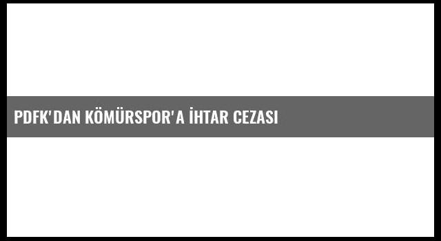 Pdfk'dan Kömürspor'a İhtar Cezası
