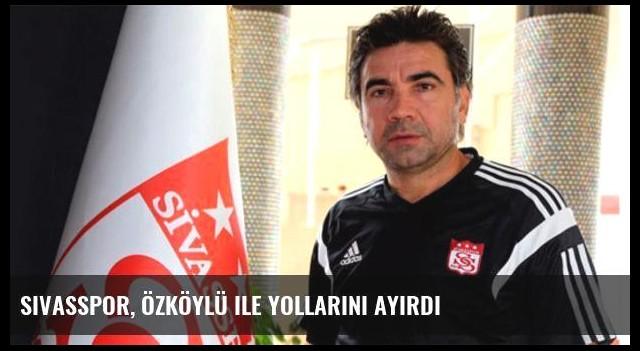 Sivasspor, Özköylü ile yollarını ayırdı