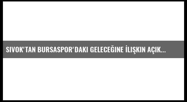 Sivok'tan Bursaspor'daki Geleceğine İlişkin Açıklama