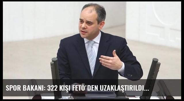Spor Bakanı: 322 Kişi FETÖ'den Uzaklaştırıldı