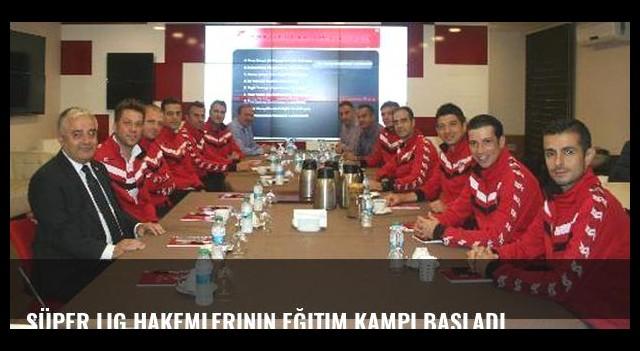 Süper Lig hakemlerinin eğitim kampı başladı