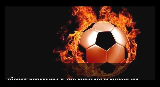 Türkiye Kupası'nda 3. tur kuraları çekiliyor (CANLI)