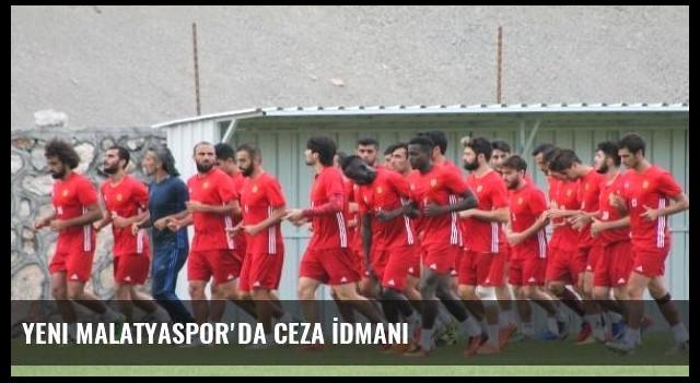 Yeni Malatyaspor'da Ceza İdmanı