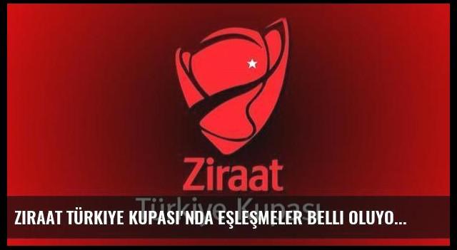 Ziraat Türkiye Kupası'nda eşleşmeler belli oluyor