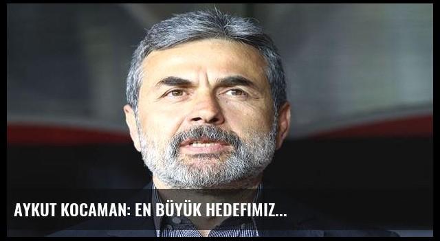 Aykut Kocaman: En büyük hedefimiz...