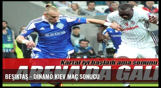 Beşiktaş - Dinamo Kiev maç sonucu