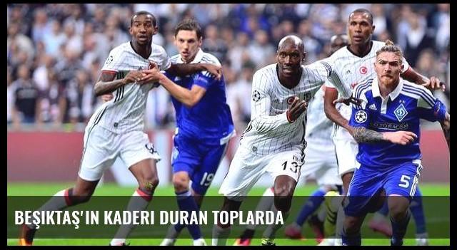 Beşiktaş'ın kaderi duran toplarda