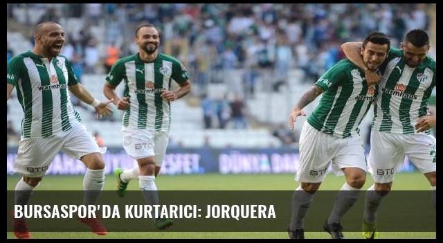 Bursaspor'da kurtarıcı: Jorquera