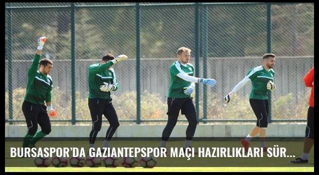 Bursaspor'da Gaziantepspor maçı hazırlıkları sürüyor