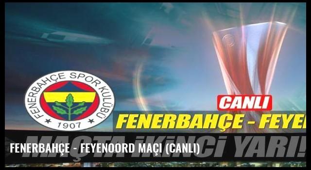 Fenerbahçe - Feyenoord maçı (CANLI)