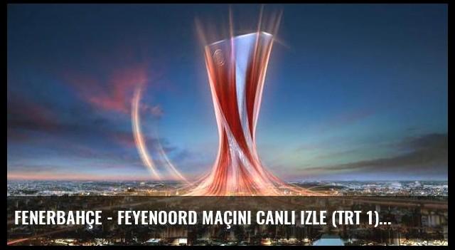 Fenerbahçe - Feyenoord maçını canlı izle (TRT 1)