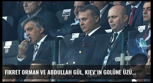 Fikret Orman ve Abdullah Gül, Kiev'in Golüne Üzüldü