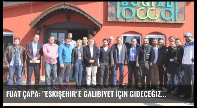 Fuat Çapa: 'Eskişehir'e Galibiyet İçin Gideceğiz'