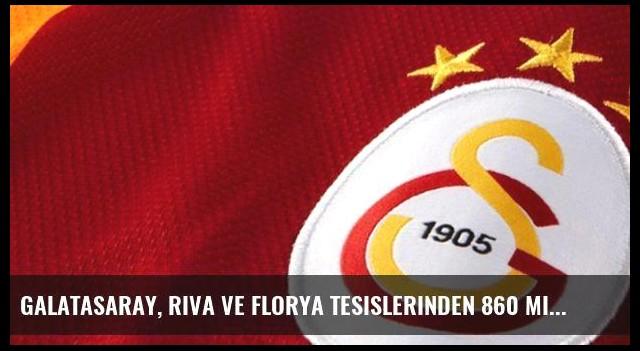 Galatasaray, Riva ve Florya Tesislerinden 860 Milyon Dolar Kazanacak