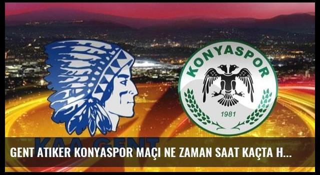 Gent Atiker Konyaspor maçı ne zaman saat kaçta hangi kanalda?