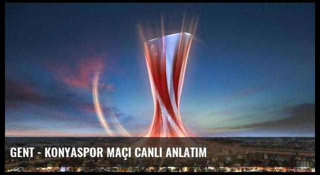 Gent - Konyaspor maçı canlı anlatım