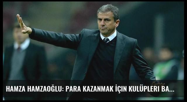 Hamza Hamzaoğlu: Para Kazanmak İçin Kulüpleri Batağa Çekmekten Çekinmeyenler Var