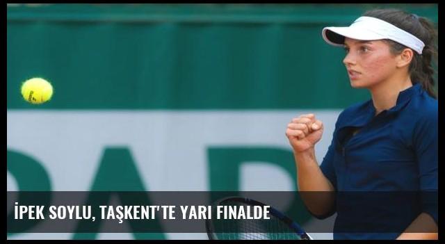 İpek Soylu, Taşkent'te yarı finalde