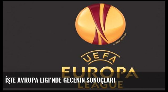 İşte Avrupa Ligi'nde gecenin sonuçları