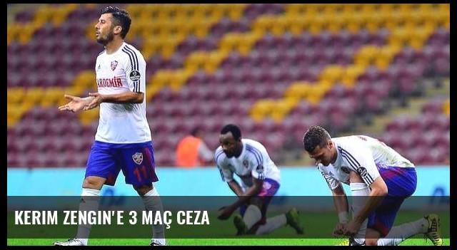 Kerim Zengin'e 3 maç ceza