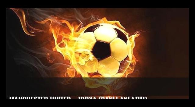Manchester United - Zorya (CANLI ANLATIM)