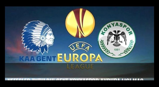 Nefesler tutuldu! Gent Konyaspor Avrupa Ligi maçı bu akşam saat kaçta hangi kanalda?