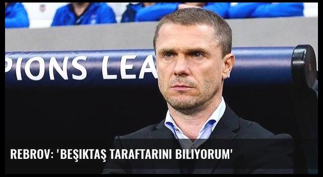 Rebrov: 'Beşiktaş taraftarını biliyorum'