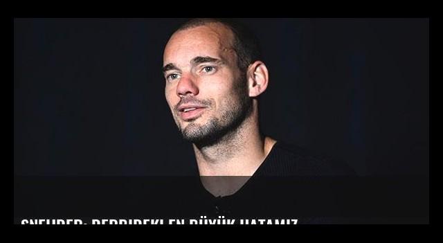 Sneijder: Derbideki en büyük hatamız...