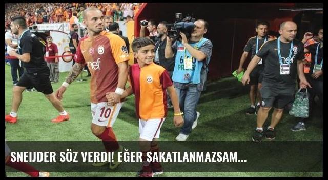 Sneijder söz verdi! Eğer sakatlanmazsam...