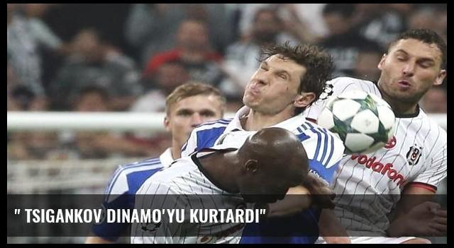 ' Tsıgankov Dinamo'yu kurtardı'