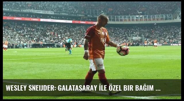 Wesley Sneijder: Galatasaray İle Özel Bir Bağım Var