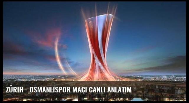 Zürih - Osmanlıspor maçı canlı anlatım