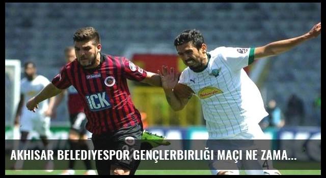 Akhisar Belediyespor Gençlerbirliği maçı ne zaman saat kaçta hangi kanalda?