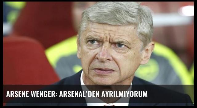 Arsene Wenger: Arsenal'den ayrılmıyorum