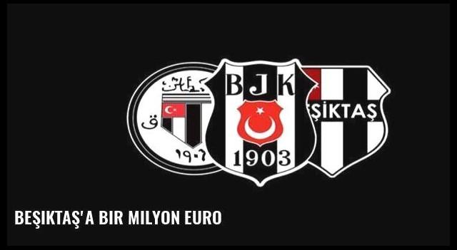 Beşiktaş'a bir milyon Euro