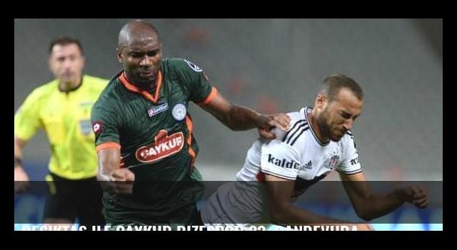 Beşiktaş ile Çaykur Rizespor 33. randevuda