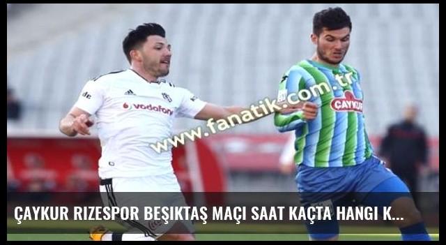 Çaykur Rizespor Beşiktaş maçı saat kaçta hangi kanalda?