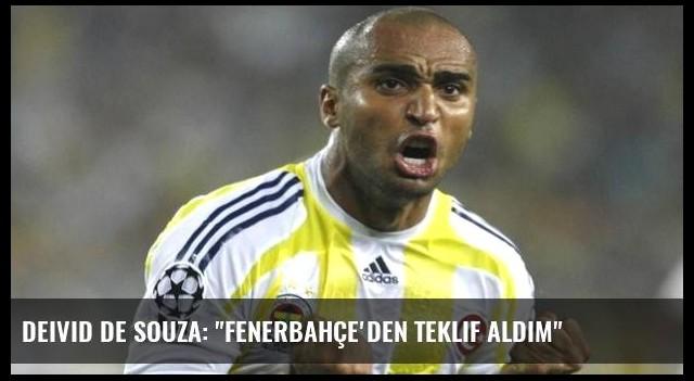 Deivid de Souza: 'Fenerbahçe'den teklif aldım'