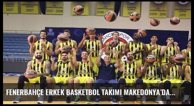 Fenerbahçe Erkek Basketbol Takımı Makedonya'da