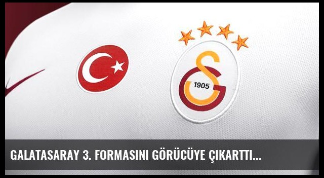 Galatasaray 3. Formasını Görücüye Çıkarttı
