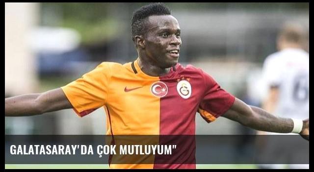 Galatasaray'da Çok Mutluyum'