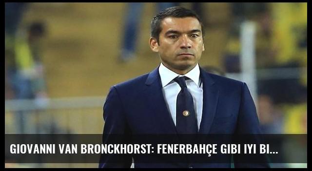 Giovanni van Bronckhorst: Fenerbahçe gibi iyi bir takıma...