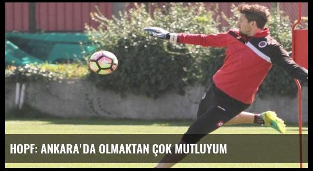 Hopf: Ankara'da olmaktan çok mutluyum