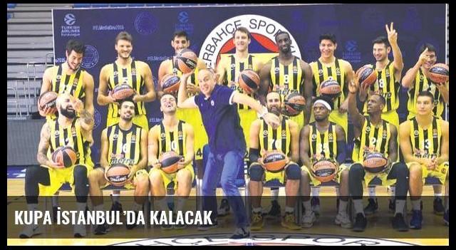 Kupa İstanbul'da kalacak