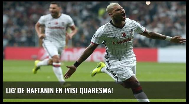 Lig'de haftanın en iyisi Quaresma!