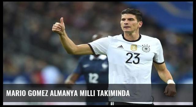 Mario Gomez Almanya Milli Takımında