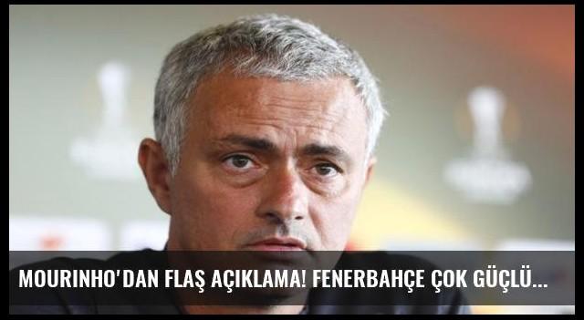 Mourinho'dan flaş açıklama! Fenerbahçe çok güçlü